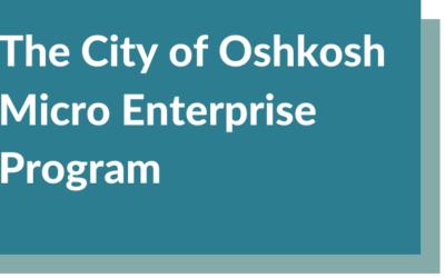 The City of Oshkosh Micro Enterprise Program (Forgivable Loan)